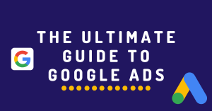 The Ultimate Guide To Google Ads