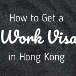 How To Get a Work Visa in Hong Kong